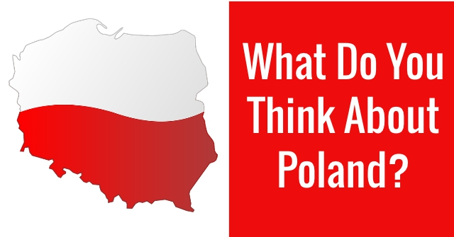 What Do You Think About Poland?