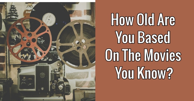 How Old Are You Based On The Movies You Know?