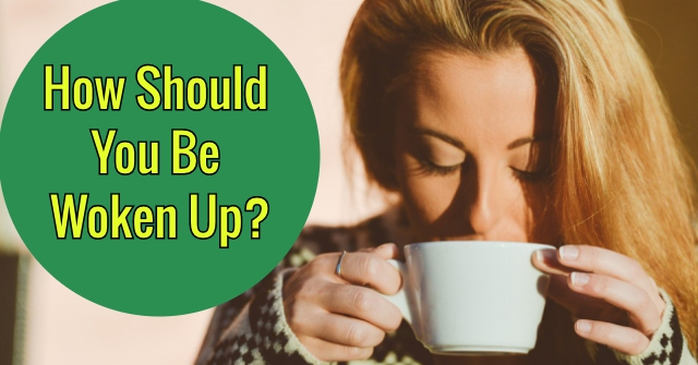 How Should You Be Woken Up?
