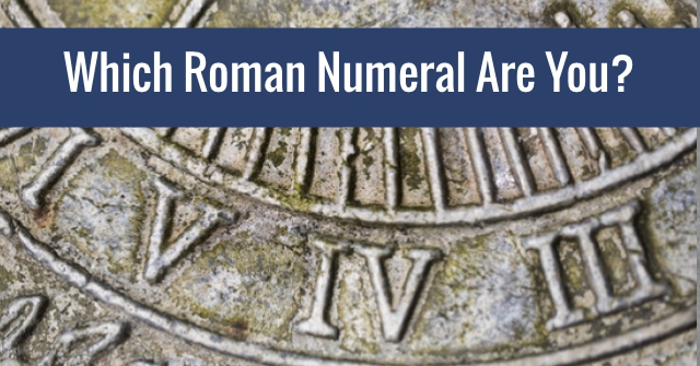 Which Roman Numeral Are You?