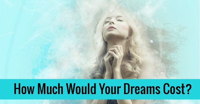 How Much Would Your Dreams Cost?
