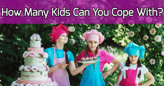 How Many Kids Can You Cope With?