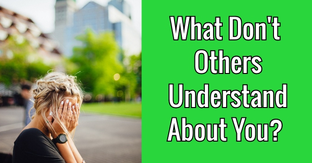 What Don't Others Understand About You?