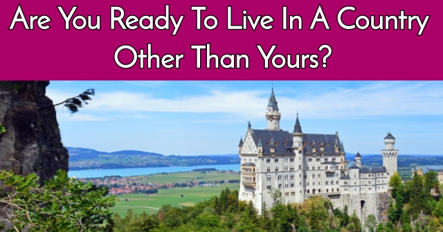 Are You Ready To Live In Country Other Than Yours?