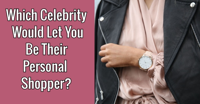 Which Celebrity Would Let You Be Their Personal Shopper?
