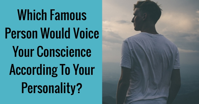 Which Famous Person Would Voice Your Conscience According To Your Personality?