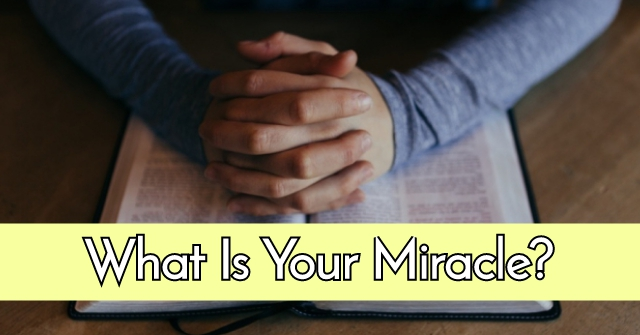 What Is Your Miracle?