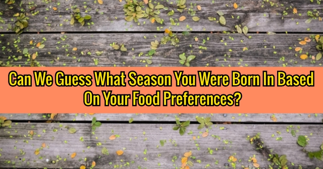 Can We Guess What Season You Were Born In Based On Your Food Preferences?
