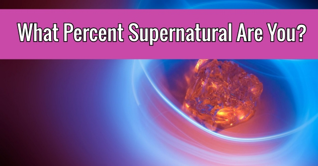 What Percent Supernatural Are You?