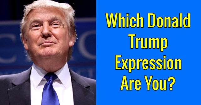 Which Donald Trump Expression Are You?