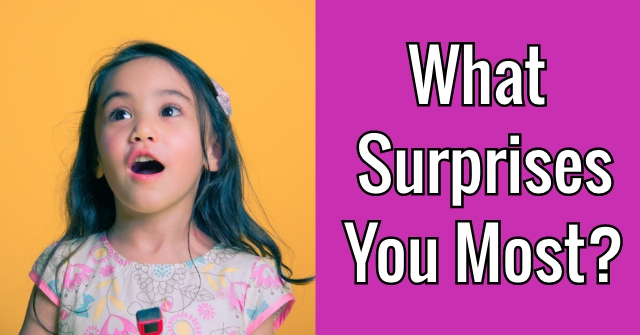What Surprises You Most?