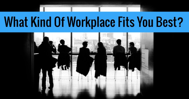 What Kind Of Workplace Fits You Best?