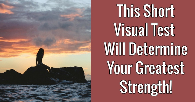 This Short Visual Test Will Determine Your Greatest Strength!