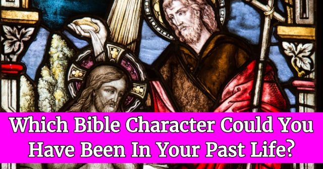 Which Bible Character Could You Have Been In Your Past Life?