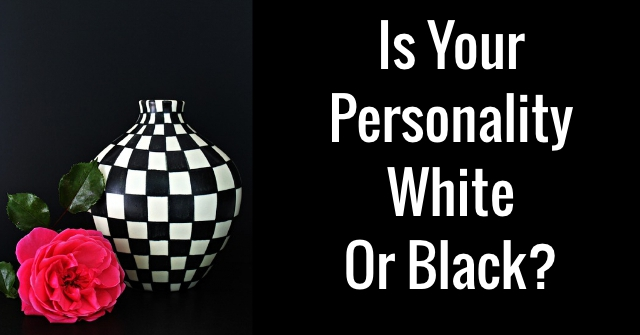 Is Your Personality White Or Black?