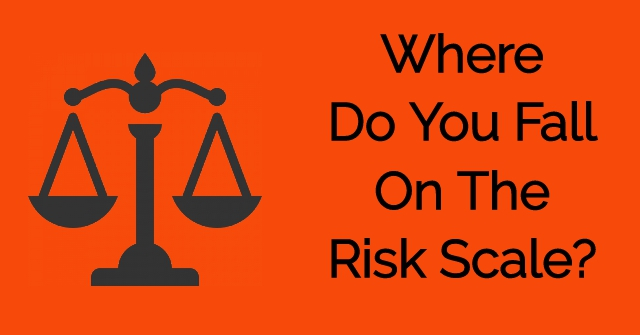 Where Do You Fall On The Risk Scale?