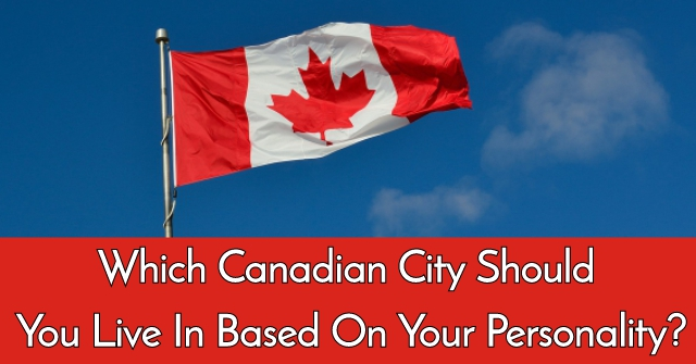 Which Canadian City Should You Live In Based On Your Personality?