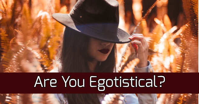 Are You Egotistical?