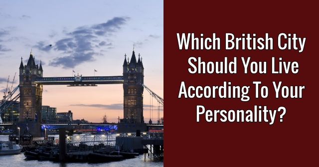 Which British City Should You Live According To Your Personality?