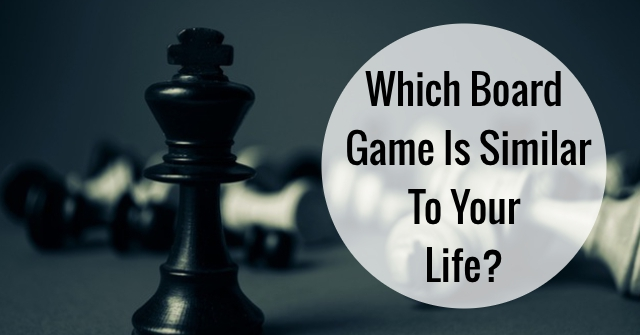 Which Board Game Is Similar To Your Life?
