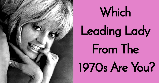 Which Leading Lady From The 1970s Are You?