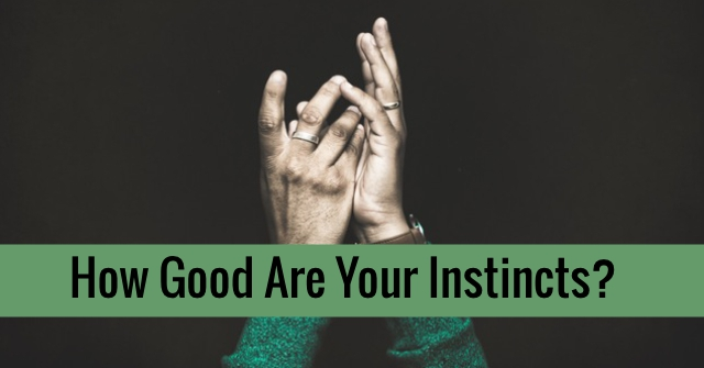 How Good Are Your Instincts?