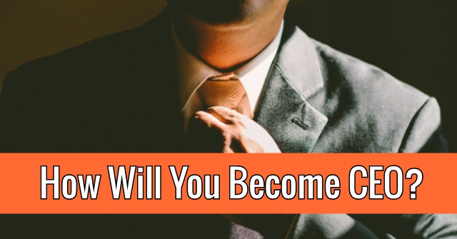 How Will You Become CEO?