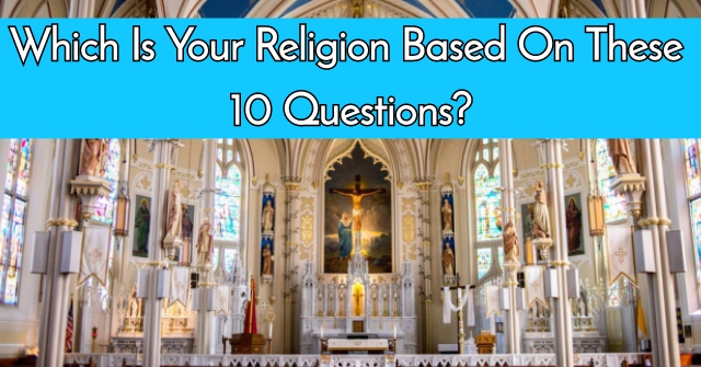 Which Is Your Religion Based On These 10 Questions?