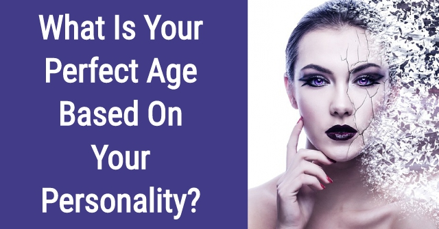 What Is Your Perfect Age Based On Your Personality?