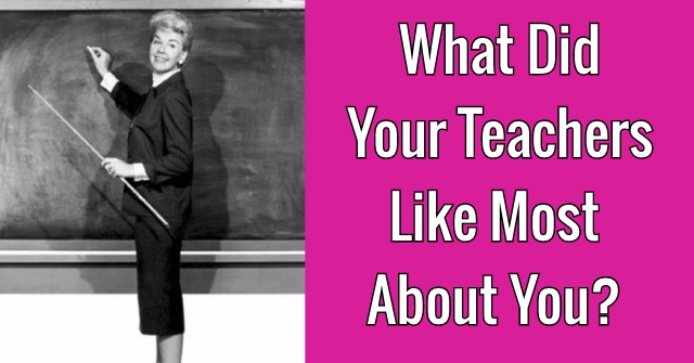 What Did Your Teachers Like Most About You?