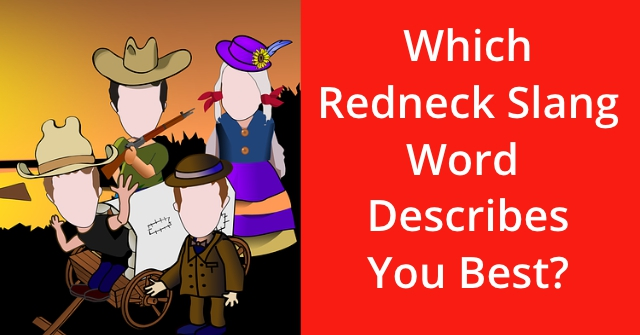 Which Redneck Slang Word Describes You Best?
