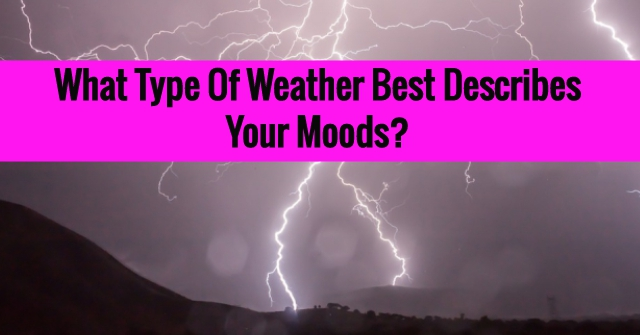 What Type Of Weather Best Describes Your Moods?