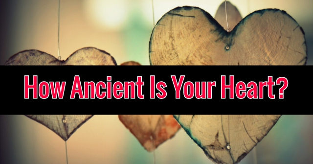 How Ancient Is Your Heart?