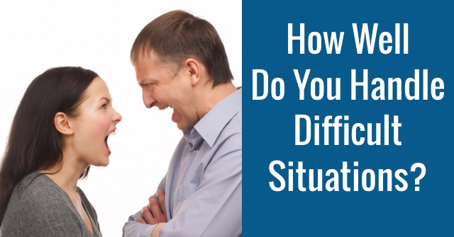 How Well Do You Handle Difficult Situations?