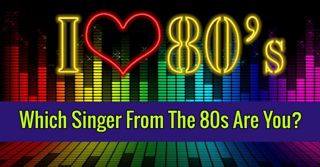 Which Singer From The 80s Are You?