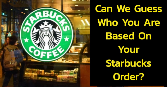 Can We Guess Who You Are Based On Your Starbucks Order?