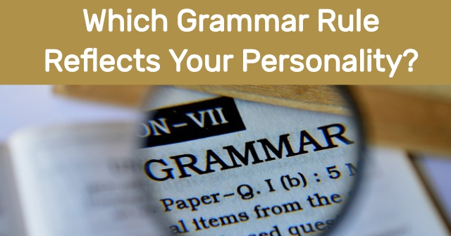 Which Grammar Rule Reflects Your Personality?