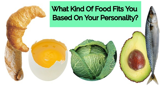 What Kind Of Food Fits You Based On Your Personality?