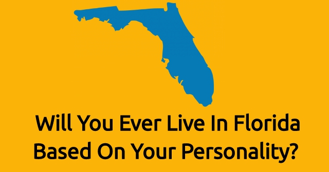 Will You Ever Live In Florida Based On Your Personality?