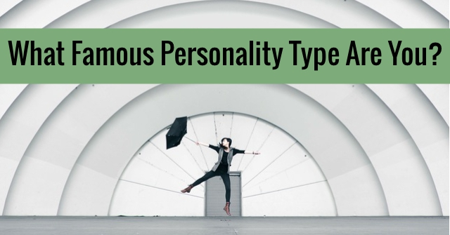 What Famous Personality Type Are You?