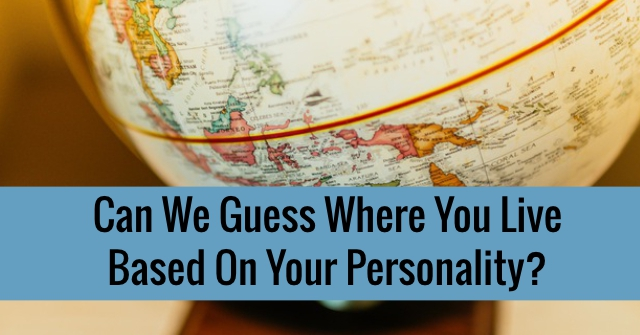 Can We Guess Where You Live Based On Your Personality?