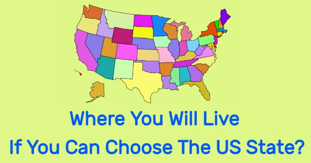 Where You Will Live If You Can Choose The US State?