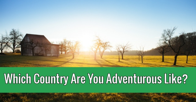 Which Country Are You Adventurous Like?