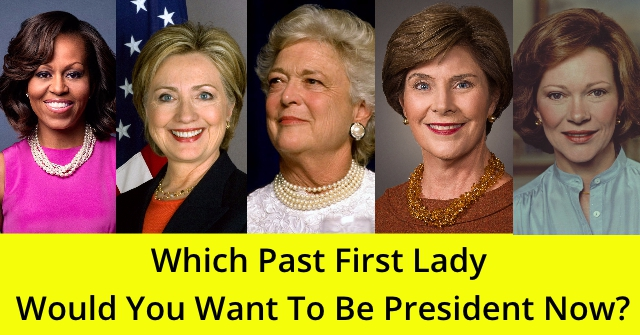 Which Past First Lady Would You Want To Be President Now?