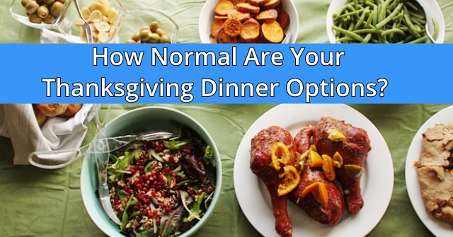 How Normal Are Your Thanksgiving Dinner Options?