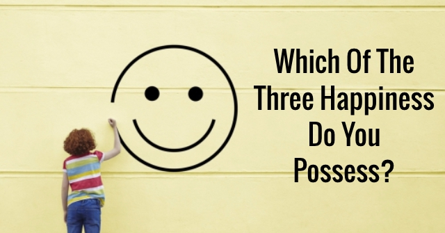 Which Of The Three Happiness Do You Possess?