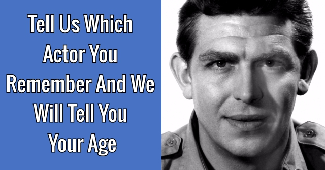 Tell Us Which Actor You Remember And We Will Tell You Your Age