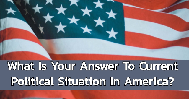 What Is Your Answer To Current Political Situation In America?