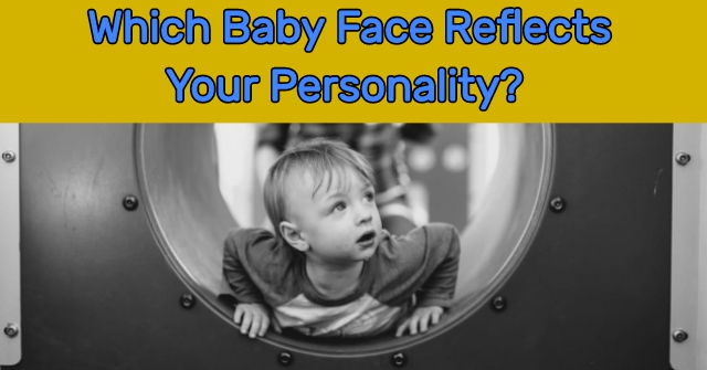 Which Baby Face Reflects Your Personality?