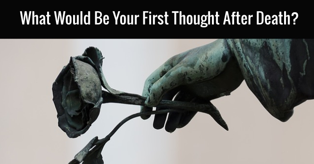 What Would Be Your First Thought After Death?